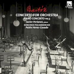 Concerto for Orchestra / Piano Concerto no. 3 by Bartók ;   Javier Perianes ,   Münchner Philharmoniker ,   Pablo Heras‐Casado