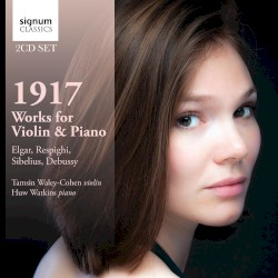 1917: Works for Violin & Piano by Elgar ,   Respighi ,   Sibelius ,   Debussy ;   Tamsin Waley-Cohen ,   Huw Watkins