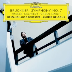 Bruckner: Symphony No. 7 / Wagner: Siegfried's Funeral by Bruckner ,   Wagner ;   Gewandhausorchester Leipzig ,   Andris Nelsons