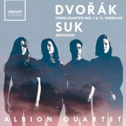 """Dvořák: String Quartets nos. 5 & 12 """"American"""" / Suk: Meditation by Dvořák ,   Suk ;   Albion Quartet"""